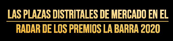 Las Plazas Distritales de Mercado  en el radas de los premios la barra 2020