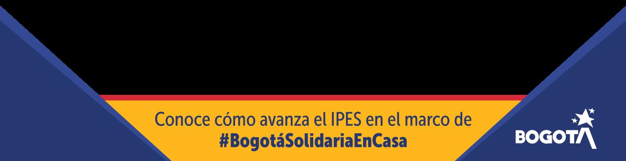 Conoce cómo avanza el IPES en el marco de #BogotáSolidariaEnCasa
